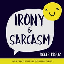 Irony and Sarcasm by Roger Kreuz audiobook