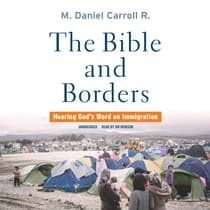 The Bible and Borders by M. Daniel Carroll R. audiobook