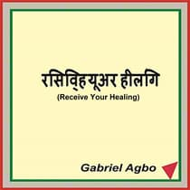 Receive Your Healing by Gabriel  Agbo audiobook
