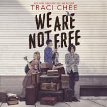We Are Not Free by Traci Chee audiobook