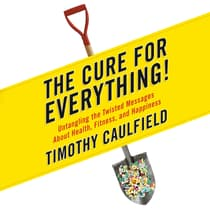 The Cure for Everything! by Timothy Caulfield audiobook