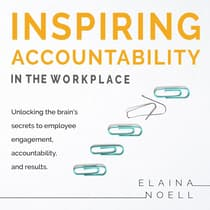 Inspiring Accountability in the Workplace - Unlocking the brain's secrets to employee engagement, accountability, and results by Elaina Noell audiobook
