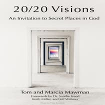 20/20 Visions: An Invitation to Secret Places In God by Tom Mawman audiobook