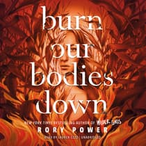 Burn Our Bodies Down by Rory Power audiobook