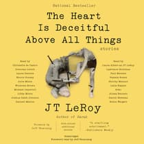 The Heart Is Deceitful Above All Things by J. T. LeRoy audiobook