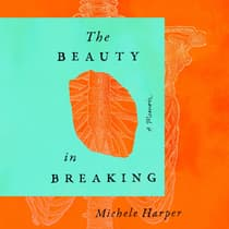 The Beauty in Breaking by Michele Harper audiobook