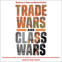 Trade Wars Are Class Wars by Matthew C. Klein audiobook
