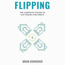 FLIPPING: The Complete System to Flip Houses for Profit by Brian Icenhower audiobook