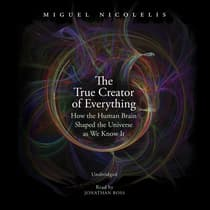 The True Creator of Everything by Miguel Nicolelis audiobook