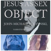 Jesus as Sex Object: And Other Papers on Sexuality and Psychopathology by John-Michael Kuczynski audiobook