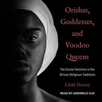 Orishas, Goddesses, and Voodoo Queens by Lilith Dorsey audiobook