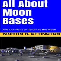 All About Moon Bases-And Our Plans to Return to the Moon by Martin K. Ettington audiobook