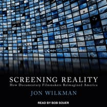 Screening Reality by Jon Wilkman audiobook