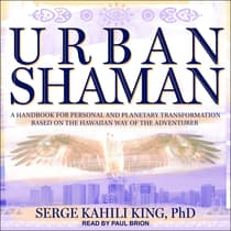 Urban Shaman by Serge Kahili King audiobook