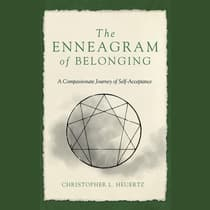 The Enneagram of Belonging by Christopher L. Heuertz audiobook