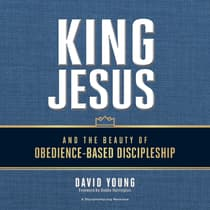King Jesus and the Beauty of Obedience-Based Discipleship by David Young audiobook