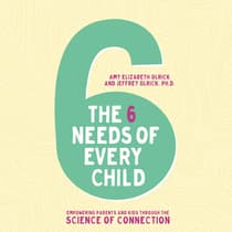 The Six Needs of Every Child by Amy Elizabeth Olrick audiobook
