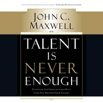 Talent Is Never Enough by John C. Maxwell audiobook