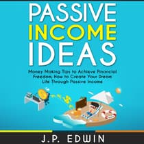 Passive Income Ideas: Money Making Tips to Achieve Financial Freedom, How to Create Your Dream Life Through Passive Income by J.P. Edwin audiobook
