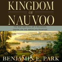 Kingdom of Nauvoo by Benjamin E. Park audiobook