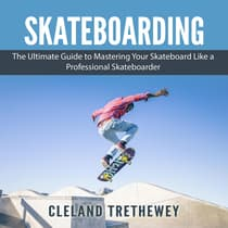 Skateboarding: The Ultimate Guide to Mastering Your Skateboard Like a Professional Skateboarder by Cleland Trethewey audiobook