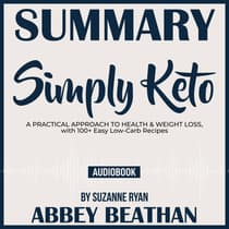 Summary of Simply Keto: A Practical Approach to Health & Weight Loss, with 100+ Easy Low-Carb Recipes by Suzanne Ryan by Abbey Beathan audiobook