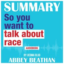 Summary of So You Want to Talk About Race by Ijeoma Oluo by Abbey Beathan audiobook