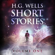 Short Stories - Volume One by H. G. Wells audiobook