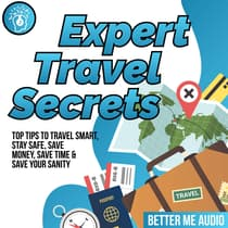 Expert Travel Secrets: Top Tips to Travel Smart, Stay Safe, Save Money, Save Time & Save Your Sanity by Better Me Audio audiobook