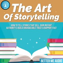 The Art of Storytelling: How to Tell Stories That Sell, Gain Instant Authority & Build Unshakeable Trust & Rapport Fast by Better Me Audio audiobook