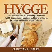 Hygge: The Ultimate Guide to Discovering The Danish Art Of Coziness and Happiness and Learning How to be Happy and Healthy in Your Daily Life by Christian H. Bauer audiobook