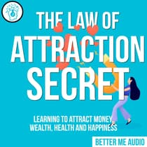 The Law of Attraction Secret: Learning to Attract Money, Wealth, Health and Happiness by Better Me Audio audiobook