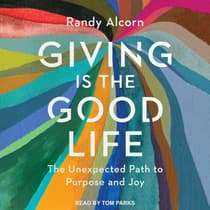 Giving is the Good Life by Randy Alcorn audiobook