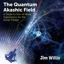 The Quantum Akashic Field by Jim Willis audiobook