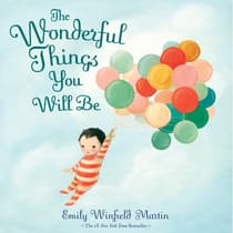 The Wonderful Things You Will Be by Emily Winfield Martin audiobook