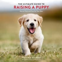 The Ultimate Guide to Raising a Puppy by Victoria Stilwell audiobook