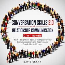 Conversation SKills 2.0 And Relationship Communication: 2-in-1 Bundle - The #1 Beginner's Guide to Improve Your Communication and Resolve Any Conflict in  Just 7 days by David Clark audiobook