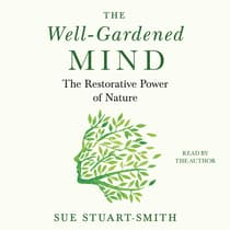 The Well-Gardened Mind by Sue Stuart-Smith audiobook