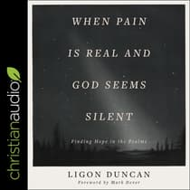When Pain is Real and God Seems Silent by Ligon Duncan audiobook