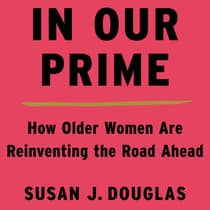 In Our Prime by Susan J. Douglas audiobook