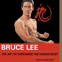 Bruce Lee The Art of Expressing the Human Body by Bruce Lee audiobook