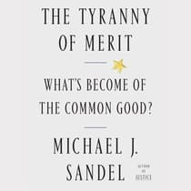 The Tyranny of Merit by Michael J. Sandel audiobook