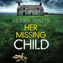 Her Missing Child by Kerry Watts audiobook