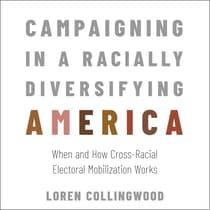 Campaigning in a Racially Diversifying America by Loren Collingwood audiobook