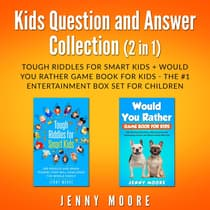 Kids Question and Answer Collection (2 in 1): Tough Riddles for Smart Kids + Would You Rather Game Book for Kids - The #1 Entertainment Box Set for Children by Jenny Moore audiobook