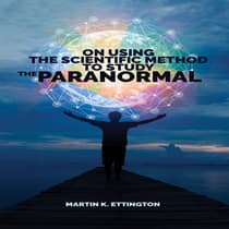 On Using Scientific Method to Study the Paranormal by Martin K. Ettington audiobook