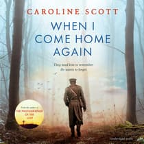When I Come Home Again by Caroline Scott audiobook