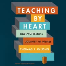 Teaching By Heart by Thomas J. DeLong audiobook