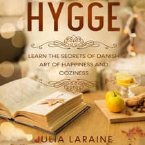 Hygge: Learn The Secrets Of Danish Art Of Happiness And Coziness by Julia Laraine audiobook