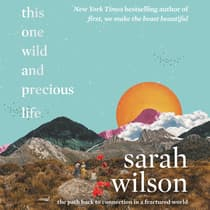 This One Wild and Precious Life by Sarah Wilson audiobook